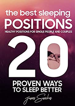 20 Proven Ways To Sleep Better : Healthy Positions For Single People and Couples: The Best Sleeping Positions