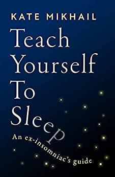 Teach Yourself to Sleep: An ex-insomniac's guide